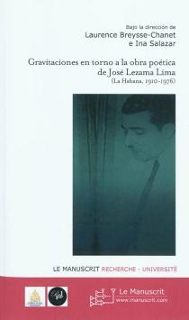Gravitaciones en torno a la obra poética de José Lezama Lima (La Habana, 1910-1976) -