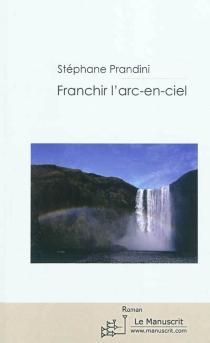 Franchir l'arc-en ciel - StéphanePrandini
