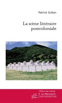 La scène littéraire postcoloniale - PatrickSultan