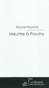 Meurtre à Provins - RachelFleurotte