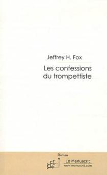 Les confessions d'un trompettiste - Jeffrey H.Fox