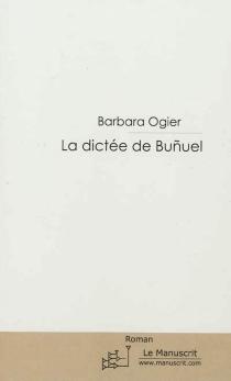 La dictée de Bunuel - BarbaraOgier