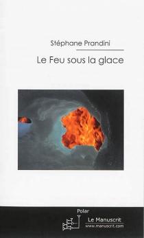 Le feu sous la glace - StéphanePrandini