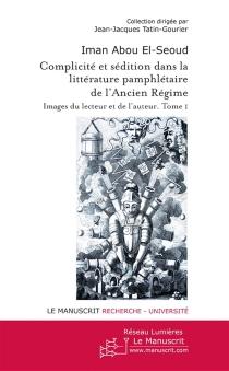Complicité et sédition dans la littérature pamphlétaire de l'Ancien Régime : images du lecteur et de l'auteur - Iman AbouEl-Seoud