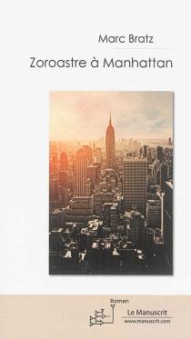 Zoroastre à Manhattan - MarcBratz