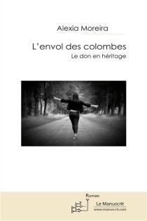L'envol des colombes : le don en héritage - AlexiaMoreira
