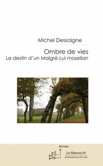 Ombres de vies : le destin d'un malgré-lui mosellan - MichelDessaigne