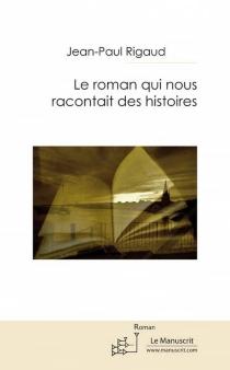 Le roman qui nous racontait des histoires - Jean-PaulRigaud