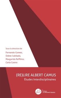 (Re)lire Albert Camus : études interdisciplinaires -