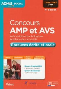 Concours AMP et AVS : aide médico-psychologique, auxiliaire de vie sociale : épreuves écrite et orale, concours 2014 - GwenaëlleTaloc