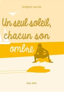 Un seul soleil, chacun son ombre : la nature humaine - GrégoireLacroix