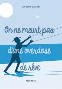 On ne meurt pas d'une overdose de rêve : la sagesse - GrégoireLacroix