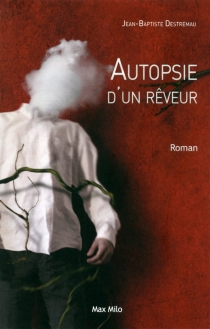 Autopsie d'un rêveur - Jean-BaptisteDestremau