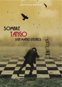 Sombre tango d'un maître d'échecs - Jean-FrançoisBouchard