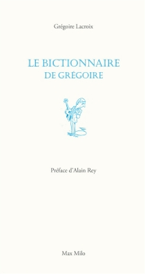 Le bictionnaire de Grégoire - GrégoireLacroix