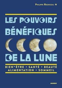 Les pouvoirs bénéfiques de la Lune : bien-être, santé, beauté, alimentation, sommeil - PhilippeRegnicoli