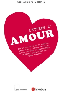 Lettres d'amour : petite histoire de la passion amoureuse à travers les plus belles lettres de personnages célèbres -