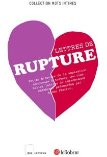 Lettres de rupture : petite histoire de la séparation amoureuse à travers les plus belles lettres de personnages célèbres -