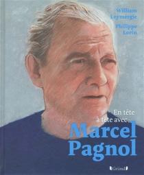 En tête à tête avec Marcel Pagnol - WilliamLeymergie