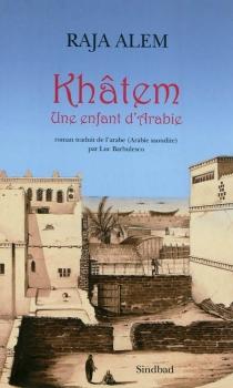 Khâtem : une enfant d'Arabie - RajaAlem
