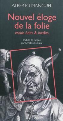 Nouvel éloge de la folie : essais édits et inédits - AlbertoManguel