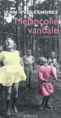 Mélancolie vandale : roman rose - Jean-YvesCendrey