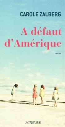 A défaut d'Amérique - CaroleZalberg