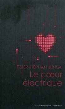 Le coeur électrique - Peter StephanJungk