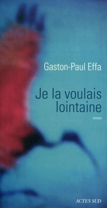 Je la voulais lointaine - Gaston-Paul Effa
