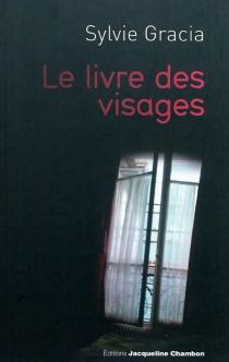 Le livre des visages : journal facebookien 2010-2011 - SylvieGracia