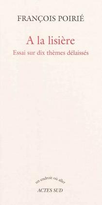 A la lisière : essais sur dix thèmes délaissés - FrançoisPoirié