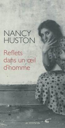 Reflets dans un oeil d'homme : essai - NancyHuston