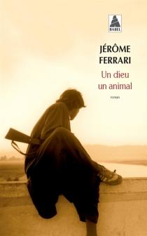 Un dieu, un animal - JérômeFerrari