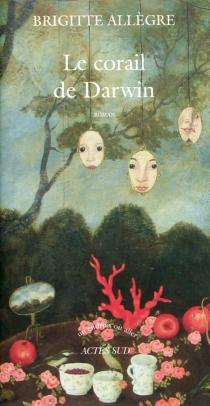 Le corail de Darwin - BrigitteAllègre