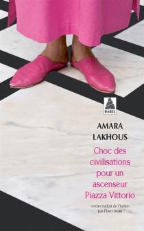 Choc des civilisations pour un ascenseur piazza Vittorio - AmaraLakhous