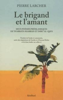 Le brigand et l'amant : deux poèmes préislamiques de Ta'abbata Sharran et Imru' al-Qays - PierreLarcher