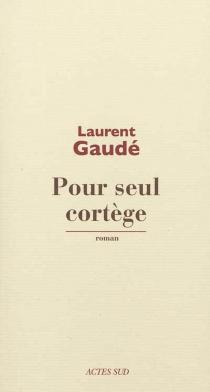 Pour seul cortège - LaurentGaudé