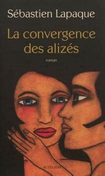 La convergence des alizés - SébastienLapaque