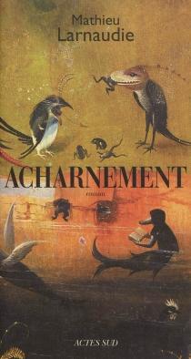 Acharnement - MathieuLarnaudie