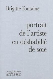 Portrait de l'artiste en déshabillé de soie - BrigitteFontaine