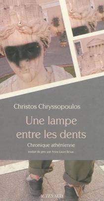Une lampe entre les dents : chronique athénienne - ChristosChryssopoulos