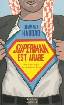 Superman est Arabe : de Dieu, du mariage, des machos et autres désastreuses inventions - JoumanaHaddad