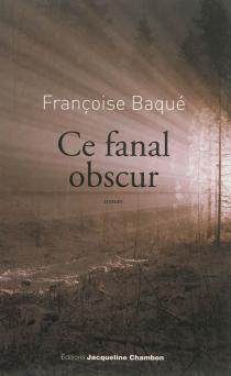 Ce fanal obscur - FrançoiseBaqué