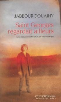 Saint Georges regardait ailleurs - JabbourDouaihy