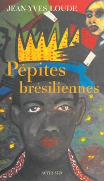 Pépites brésiliennes : récit - Jean-YvesLoude
