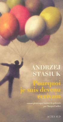 Pourquoi je suis devenu écrivain - AndrzejStasiuk