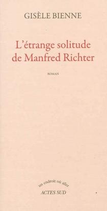 L'étrange solitude de Manfred Richter - GisèleBienne