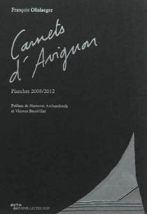 Carnets d'Avignon : planches 2008-2012 - FrançoisOlislaeger