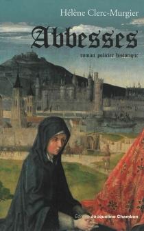 Abbesses : roman policier historique - HélèneClerc-Murgier