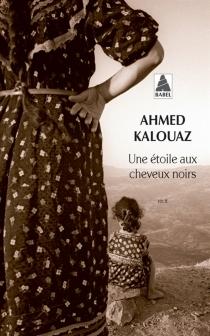 Une étoile aux cheveux noirs : récit - AhmedKalouaz